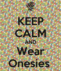 Poster: KEEP CALM AND Wear Onesies