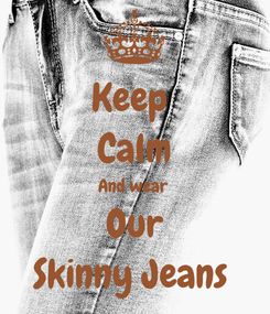 Poster: Keep  Calm And wear  Our Skinny Jeans