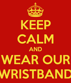 Poster: KEEP CALM AND WEAR OUR WRISTBAND