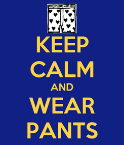 Poster: KEEP CALM AND WEAR PANTS