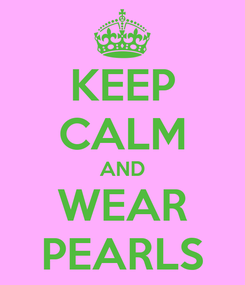 Poster: KEEP CALM AND WEAR PEARLS