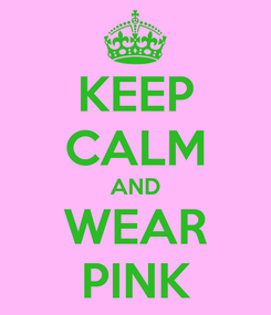 Poster: KEEP CALM AND WEAR PINK