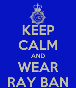 Poster: KEEP CALM AND WEAR RAY BAN