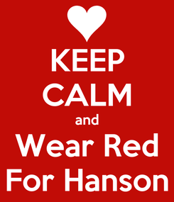Poster: KEEP CALM and Wear Red For Hanson