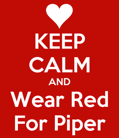 Poster: KEEP CALM AND Wear Red For Piper