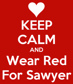 Poster: KEEP CALM AND Wear Red For Sawyer