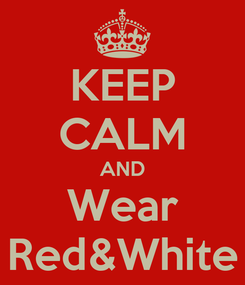 Poster: KEEP CALM AND Wear Red&White