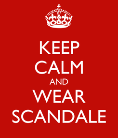 Poster: KEEP CALM AND WEAR SCANDALE