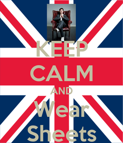 Poster: KEEP CALM AND Wear Sheets