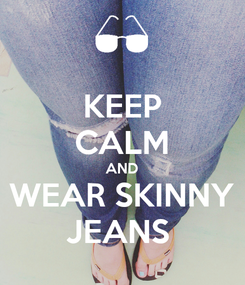 Poster: KEEP CALM AND WEAR SKINNY JEANS