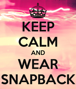 Poster: KEEP CALM AND WEAR SNAPBACK