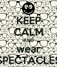 Poster: KEEP CALM AND wear SPECTACLES