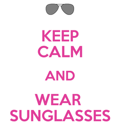 Poster: KEEP CALM AND WEAR  SUNGLASSES