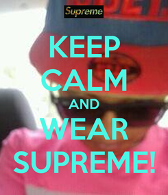 Poster: KEEP CALM AND WEAR SUPREME!