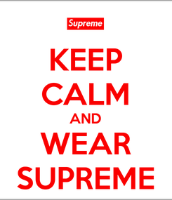 Poster: KEEP CALM AND WEAR SUPREME