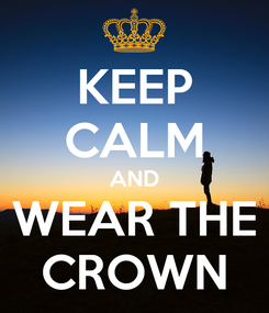 Poster: KEEP CALM AND WEAR THE CROWN
