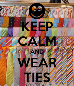 Poster: KEEP CALM AND WEAR TIES
