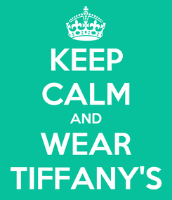 Poster: KEEP CALM AND WEAR TIFFANY'S