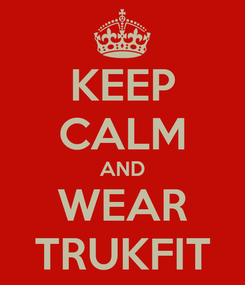 Poster: KEEP CALM AND WEAR TRUKFIT