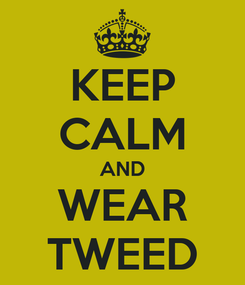 Poster: KEEP CALM AND WEAR TWEED