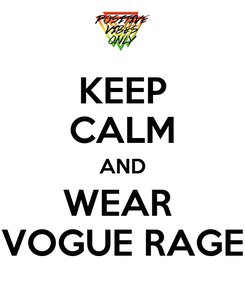 Poster: KEEP CALM AND WEAR  VOGUE RAGE