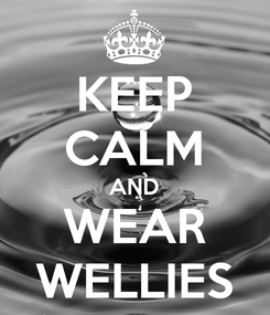 Poster: KEEP CALM AND WEAR WELLIES