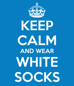 Poster: KEEP CALM AND WEAR WHITE SOCKS