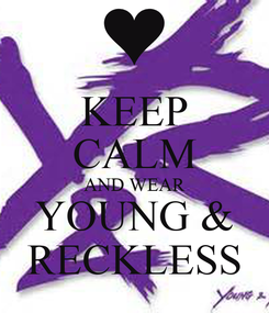 Poster: KEEP CALM AND WEAR YOUNG & RECKLESS