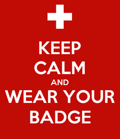 Poster: KEEP CALM AND WEAR YOUR BADGE