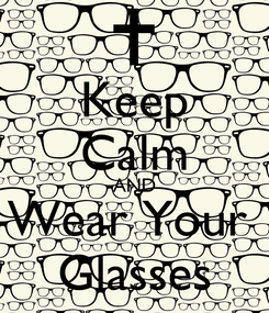 Poster: Keep Calm AND Wear Your  Glasses