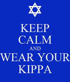 Poster: KEEP CALM AND WEAR YOUR KIPPA