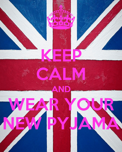 Poster: KEEP CALM AND WEAR YOUR NEW PYJAMA