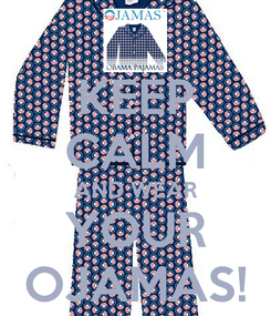 Poster: KEEP CALM AND WEAR YOUR OJAMAS!