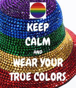 Poster: KEEP CALM AND WEAR YOUR TRUE COLORS