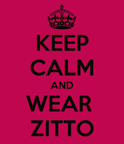 Poster: KEEP CALM AND WEAR  ZITTO