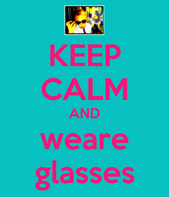 Poster: KEEP CALM AND weare glasses