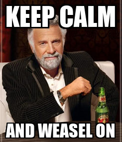 Poster: KEEP CALM AND WEASEL ON