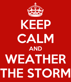 Poster: KEEP CALM AND WEATHER THE STORM