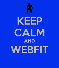 Poster: KEEP CALM AND WEBFIT