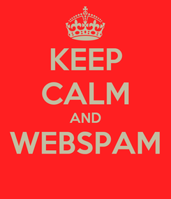 Poster: KEEP CALM AND WEBSPAM