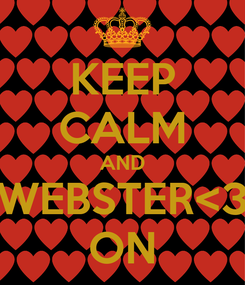 Poster: KEEP CALM AND WEBSTER<3 ON
