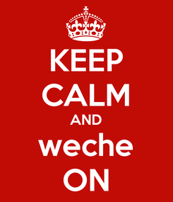 Poster: KEEP CALM AND weche ON