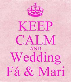 Poster: KEEP CALM AND Wedding Fá & Mari