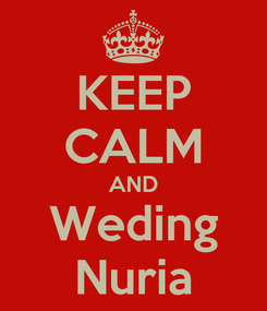 Poster: KEEP CALM AND Weding Nuria