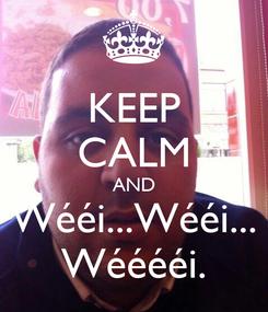 Poster: KEEP CALM AND Wééi...Wééi... Wééééi.