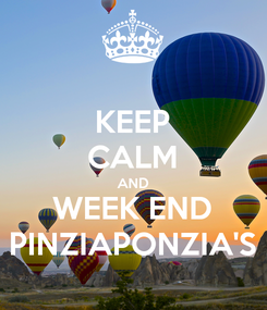 Poster: KEEP CALM AND WEEK END PINZIAPONZIA'S