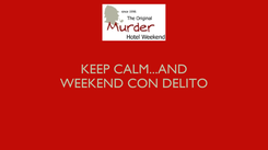 Poster: KEEP CALM...AND WEEKEND CON DELITO