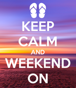 Poster: KEEP CALM AND WEEKEND ON