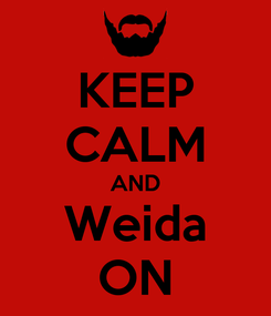 Poster: KEEP CALM AND Weida ON