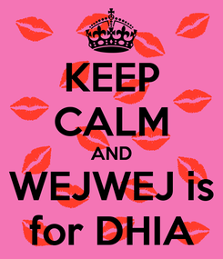 Poster: KEEP CALM AND WEJWEJ is for DHIA